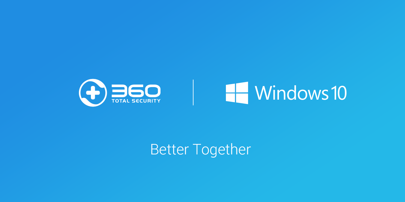 360 Total Security & Windows 10- Better Together