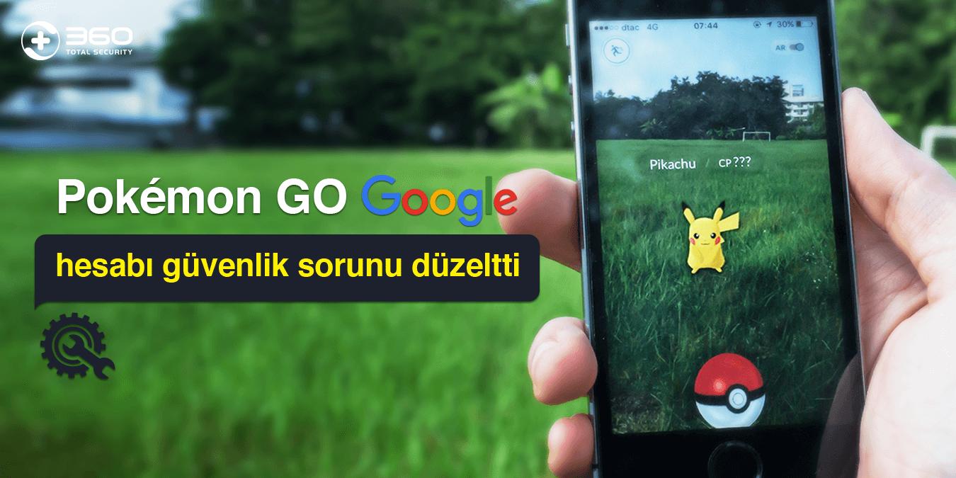 Pokémon GO Google hesabı güvenlik sorunu düzeltti