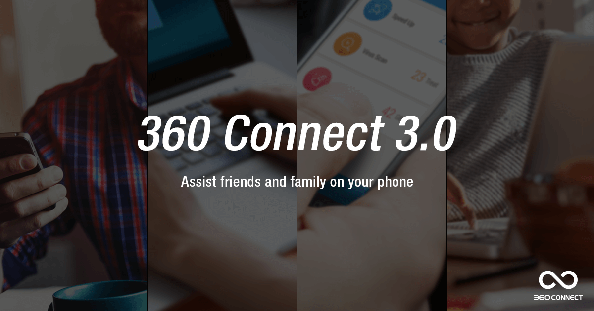 360 Connect 3.0 - Assist friends and family on your phone